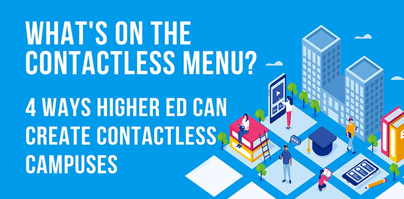 4 Ways Higher Ed Can Create Contactless Campuses