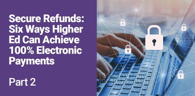 Why Faster, Safer Electronic Refunds Help Colleges and Universities Save image